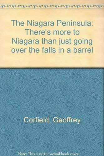 9780968140352: The Niagara Peninsula: There's more to Niagara than just going over the falls in a barrel