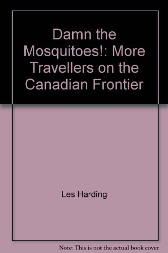 Damn the mosquitoes!: More travellers on the Canadian frontier: Les Harding