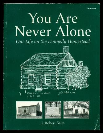 You Are Never Alone : Our Life on the Donnelly Homestead: Salts, J. Robert