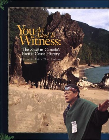 9780968157701: You Are Asked To Witness: The Sto:lo in Canada's Pacific Coast History