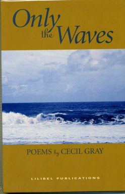Only The Waves : Poems By Cecil Gray: Gray, Cecil