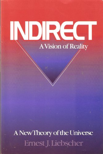 Indirect: A Vision of Reality: Ernest J. Liebscher