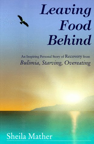 Leaving Food Behind: An Inspiring Personal Story: Mather, Sheila, Mather,