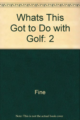 What's This Got to Do With Golf? The Golf Teachings of the Late Senor Francisco Lopez- Vol. II...