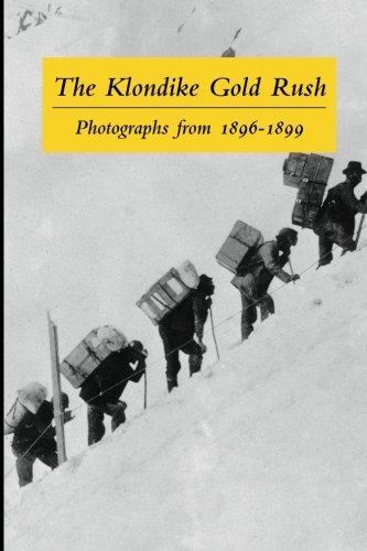 The Klondike Gold Rush: Photographs from 1896-1899: Graham B Wilson