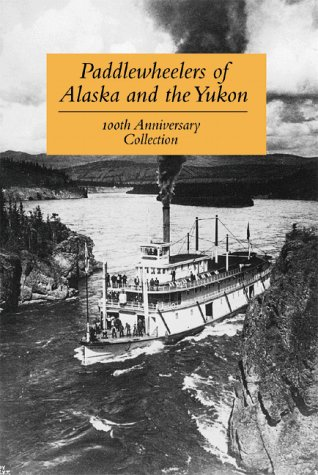 Paddlewheelers of Alaska and the Yukon : Wilson, Graham
