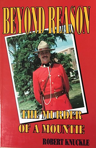 Beyond Reason: The Murder of a Mountie: Knuckle, Robert