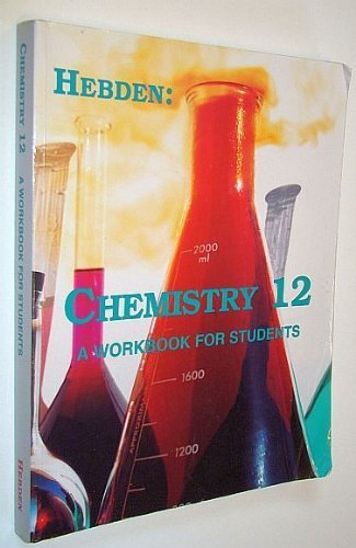 Hebden: Chemistry 12 (Twelve) - A Workbook for Students: James A. Hebden
