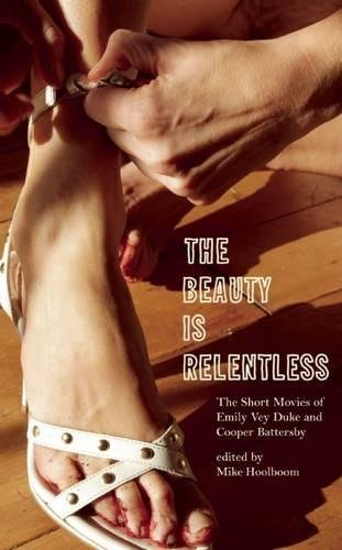 The Beauty Is Relentless: The Short Movies of Emily Vey Duke and Cooper Battersby: Emily Vey Duke