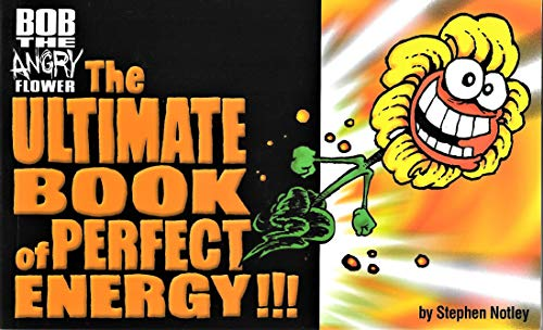 Bob the Angry Flower, the Ultimate Book of Perfect Energy - Signed: Notley, Stephen
