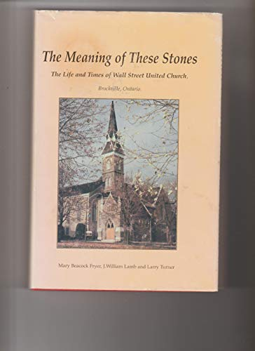 The meaning of the stones: The life and times of Wall Street United Church, Brockville, Ontario (0968230105) by Fryer, Mary Beacock