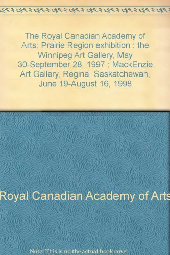 The Royal Canadian Academy of Arts: Prairie Region exhibition : the Winnipeg Art Gallery, May 30-...