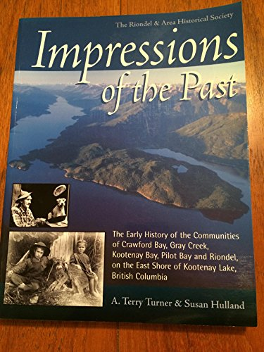 9780968236017: Impressions of the Past: Early History of the Communities of Crawford Bay, Gray Creek, Kootenay Bay and Riondel, on the East Shore of Kootenay Lake, British Columbia