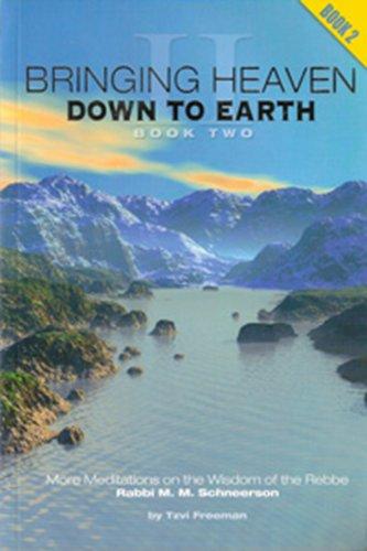9780968240861: Bringing Heaven Down to Earth, Book II: Meditations on the Wisdom of the Rebbe Rabbi Menachem Mendel Schneerson