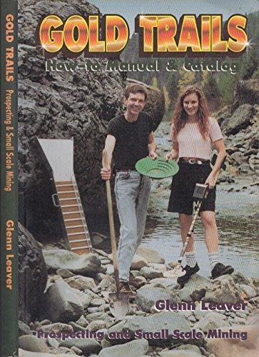 Gold Trails: How-to Manual & Catalog/ Prospecting: Glenn Leaver