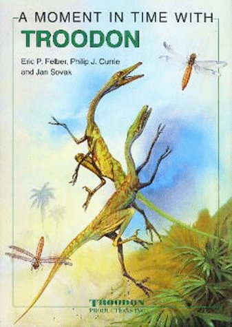 A Moment In Time With Troodon (A: Eric P Felber;