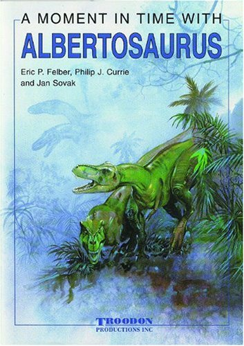 A Moment In Time With Albertosaurus (A: Eric P Felber;