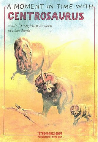 A Moment In Time With Centrosaurus (A: Currie, Philip J,