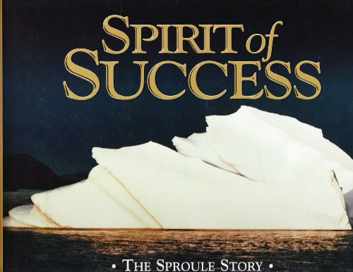 Spirit of Success. The Sproule Story: Penelope E. Grey, Laura J. Krowchuk