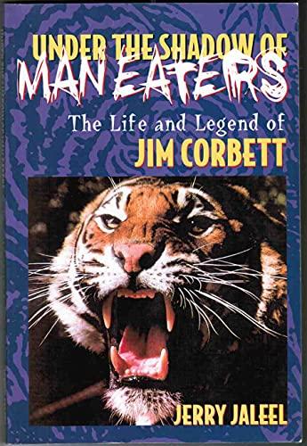 9780968255605: Under the Shadow of Man Eaters: The Life & Legend of Jim Corbett of Kumao