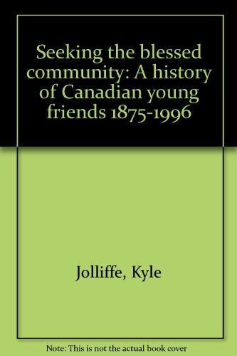 Seeking the blessed community: A history of Canadian Young Friends, 1875-1996