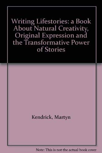 Writing Lifestories: a Book About Natural Creativity, Original Expression and the Transformative ...