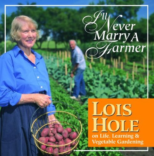 I'LL NEVER MARRY A FARMER Lois Hole on Life, Learning & Vegetable Gardening
