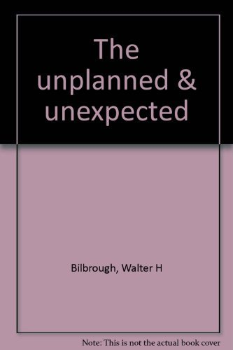 The unplanned & unexpected: Bilbrough, Walter H