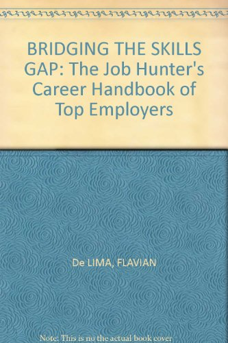 BRIDGING THE SKILLS GAP: The Job Hunter's Career Handbook of Top Employers: De LIMA, FLAVIAN