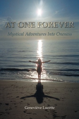 At One Forever: Mystical Adventures Into Oneness: Genevieve Lucette