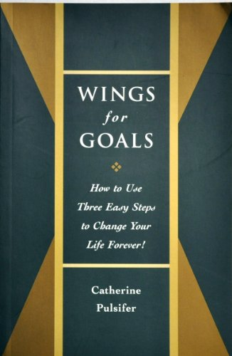 9780968301319: Wings for Goals: How to Use Three Easy Steps to Change Your Life Forever