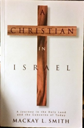 A Christian in Israel: A journey in the Holy Land and the concerns of today: MacKay L. Smith