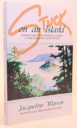 Stuck on an Island: Adventures of an American Couple in the Canadian Gulf Islands: Watson, ...