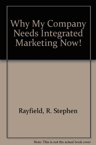 Why My Company Needs Integrated Marketing Now!: Rayfield, R. Stephen