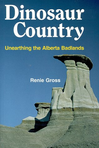 Dinosaur Country : Unearthing the Alberta Badlands Past: Gross, Renie