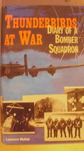 Thunderbirds at War: Diary of a Bomber Squadron: Motiuk, Laurence