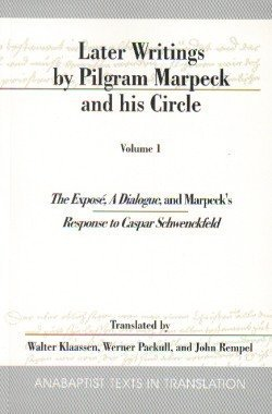 9780968346266: Later Writings by Pilgrim Marpeck and His Circle: The Expose, a Dialogue, and Marpeck's Response to Caspar Schwenckfeld