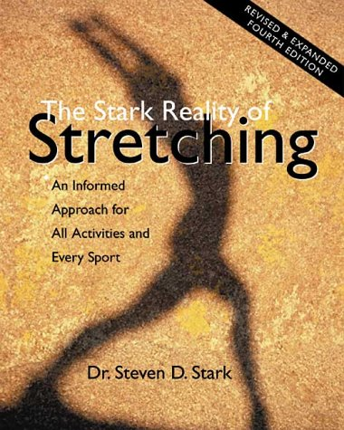 9780968360712: The Stark Reality of Stretching: An Informed Approach for All Activities and Every Sport