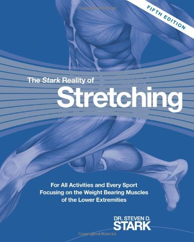 9780968360736: The Stark Reality of Stretching: For All Activities and Every Sport Focusing on the Weight Bearing Muscles of the Lower Extremities