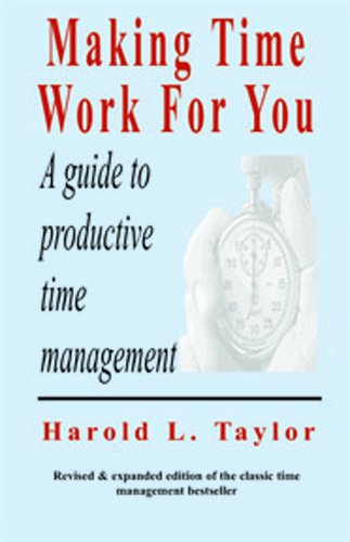 Making Time Work For You: Taylor, Harold L.