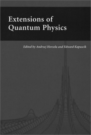 Extensions of Quantum Physics: Horzela, Andrzej (Editor)/ Kapuscik, Edward (Editor)
