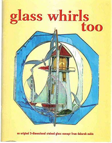 9780968370612: GLASS WHIRLS TOO (AN ORIGINAL 3-DIMENTIONAL STAINED GLASS COMCEPT FROM DEBORAH AUBIN)