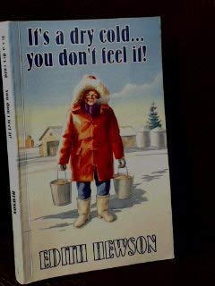 It's a Dry Cold! You Don't Feel It!: Hewson, Edith
