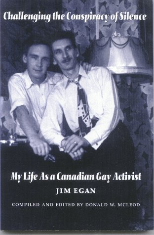 Challenging the Conspiracy of Silence: My Life As a Canadian Gay Activist: Donald W. Mcleod