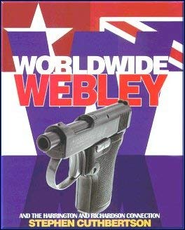 Worldwide Webley: And the Harrington and Richardson: Stephen Cuthbertson