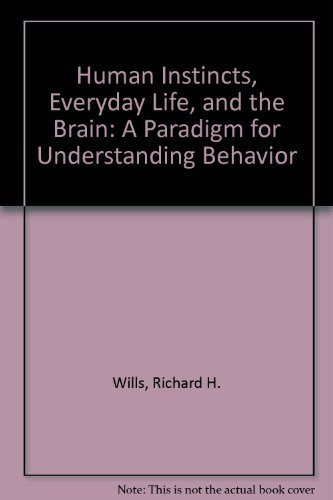 9780968402009: Human Instincts, Everyday Life, and the Brain: A Paradigm for Understanding Behavior