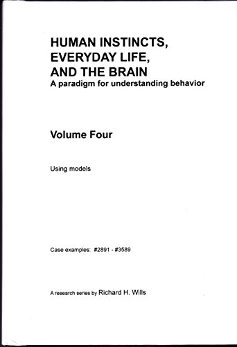 Human Instincts, Everyday Life, and the Brain: A Paradigm for Understanding Behavior, Volume Four (...