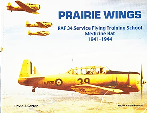 9780968411117: Prairie Wings 1941-1944: Royal Air Force Training Base No. 34 Service Flying School British Commonwealth Air Training Plan Medicine Hat - Alberta - Canada February 1941 - November 1944