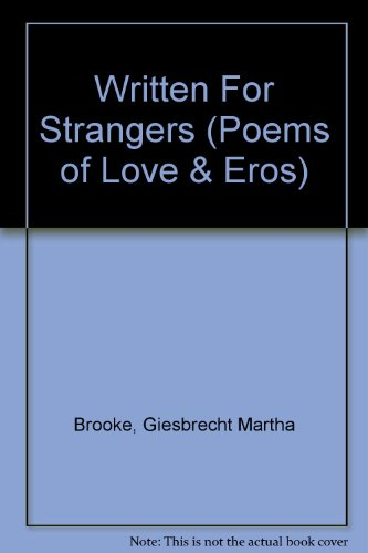 Written for Strangers Poems of Love and Eros: Giesbrecht, Martha Brooke