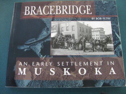 Bracebridge; An Early Settlement In Muskoka: Bob Petry